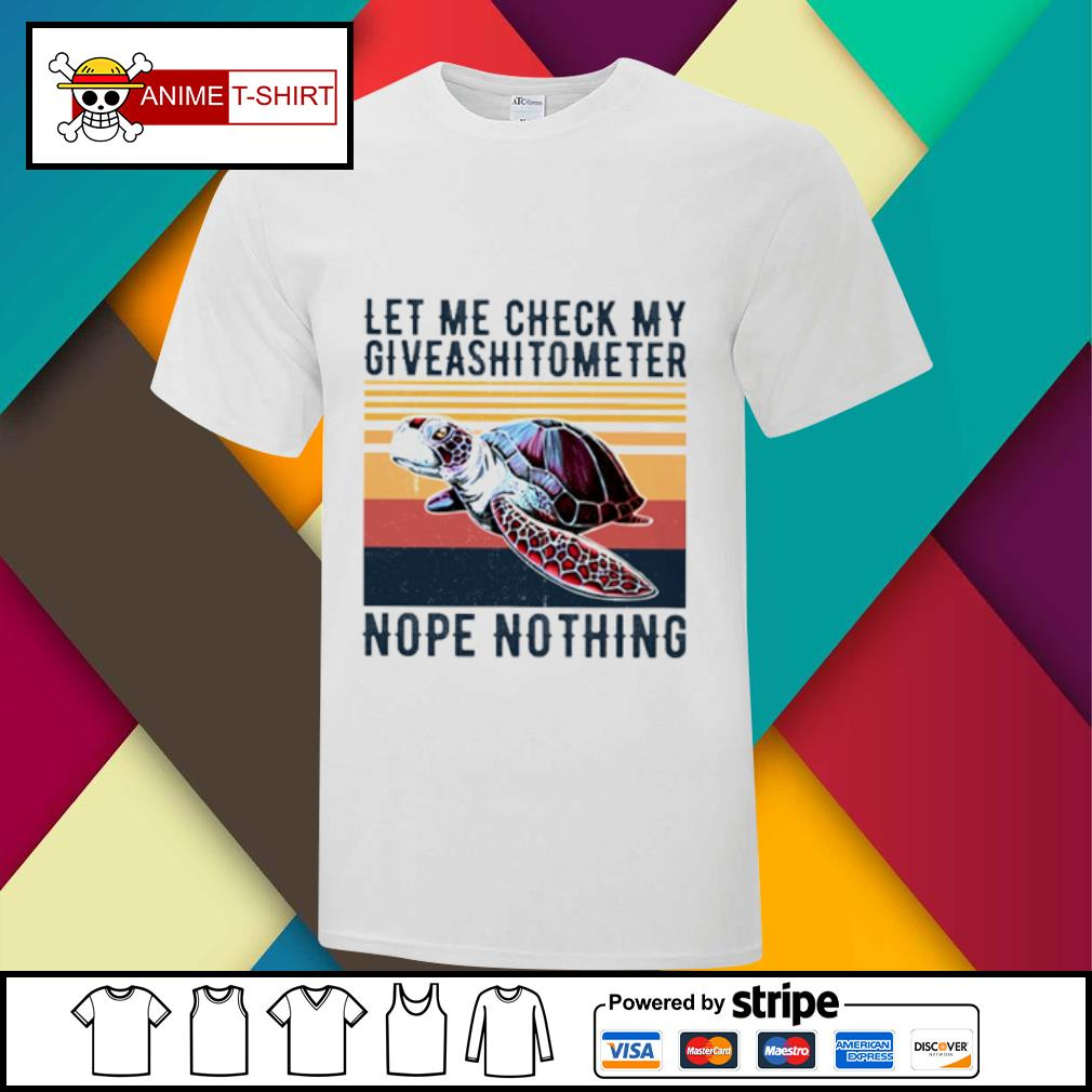Turtle Let me check my giveashitometer nope nothing vintage shirt
