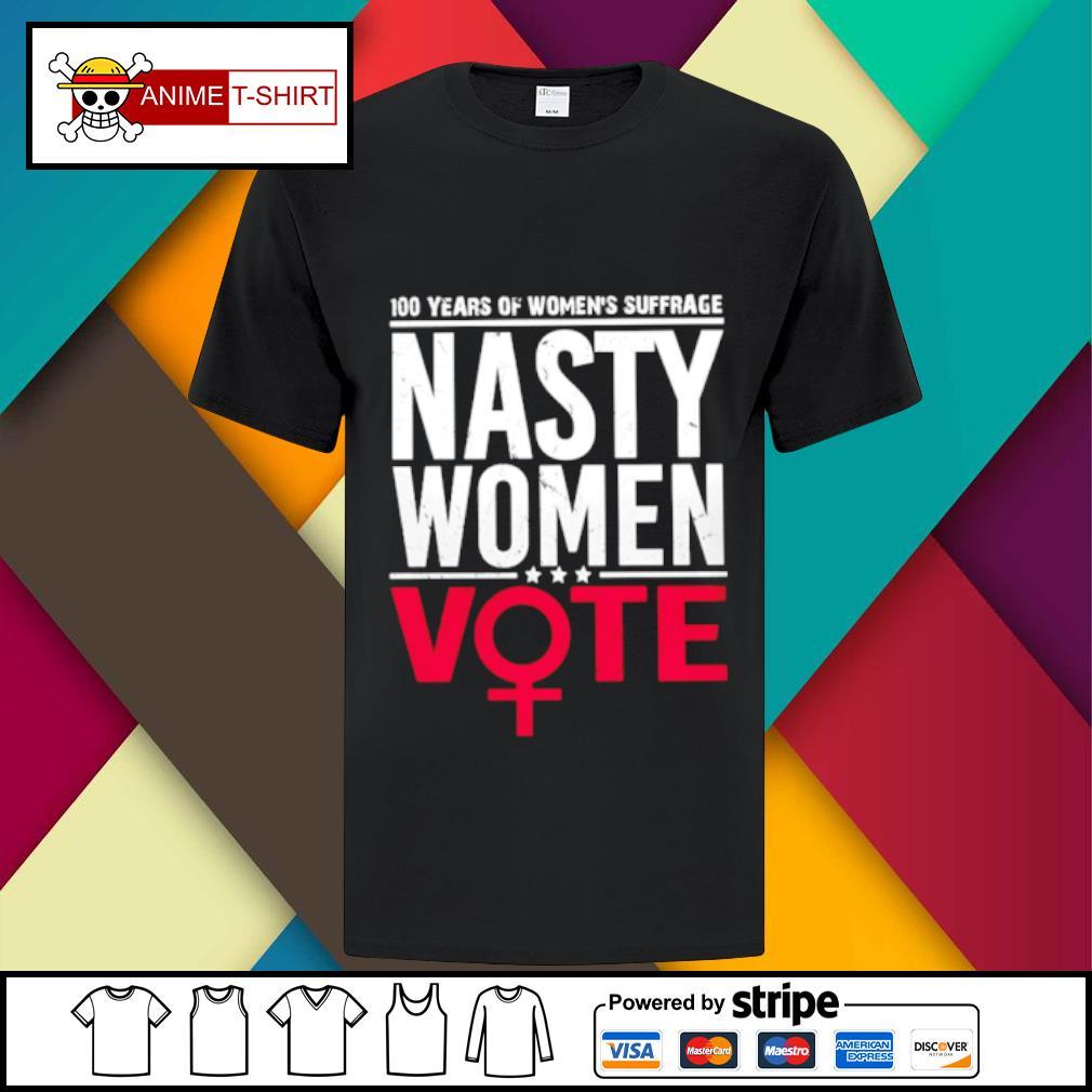 100 Years Women's Suffrage Nasty women vote shirt