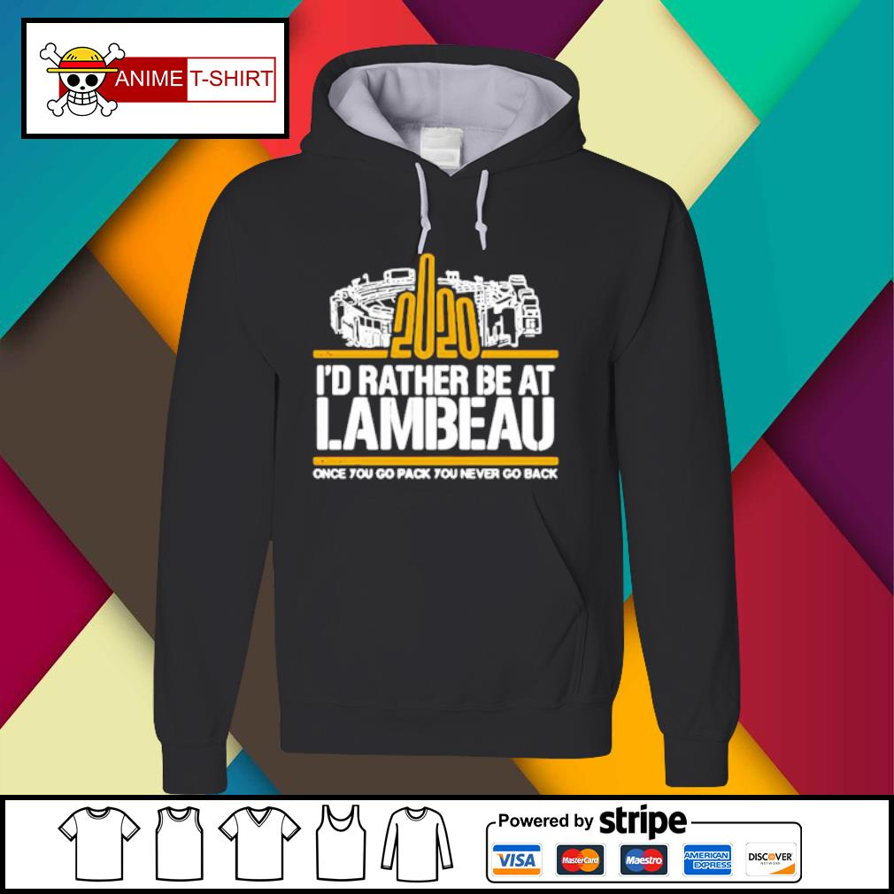 2020 I'd rather be at Lambeau once you go pack you never go back s Hoodie