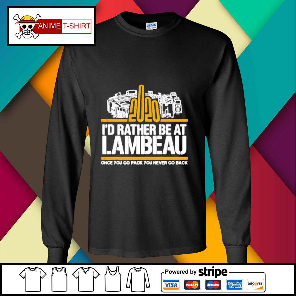 2020 I'd rather be at Lambeau once you go pack you never go back s longsleeve-tee