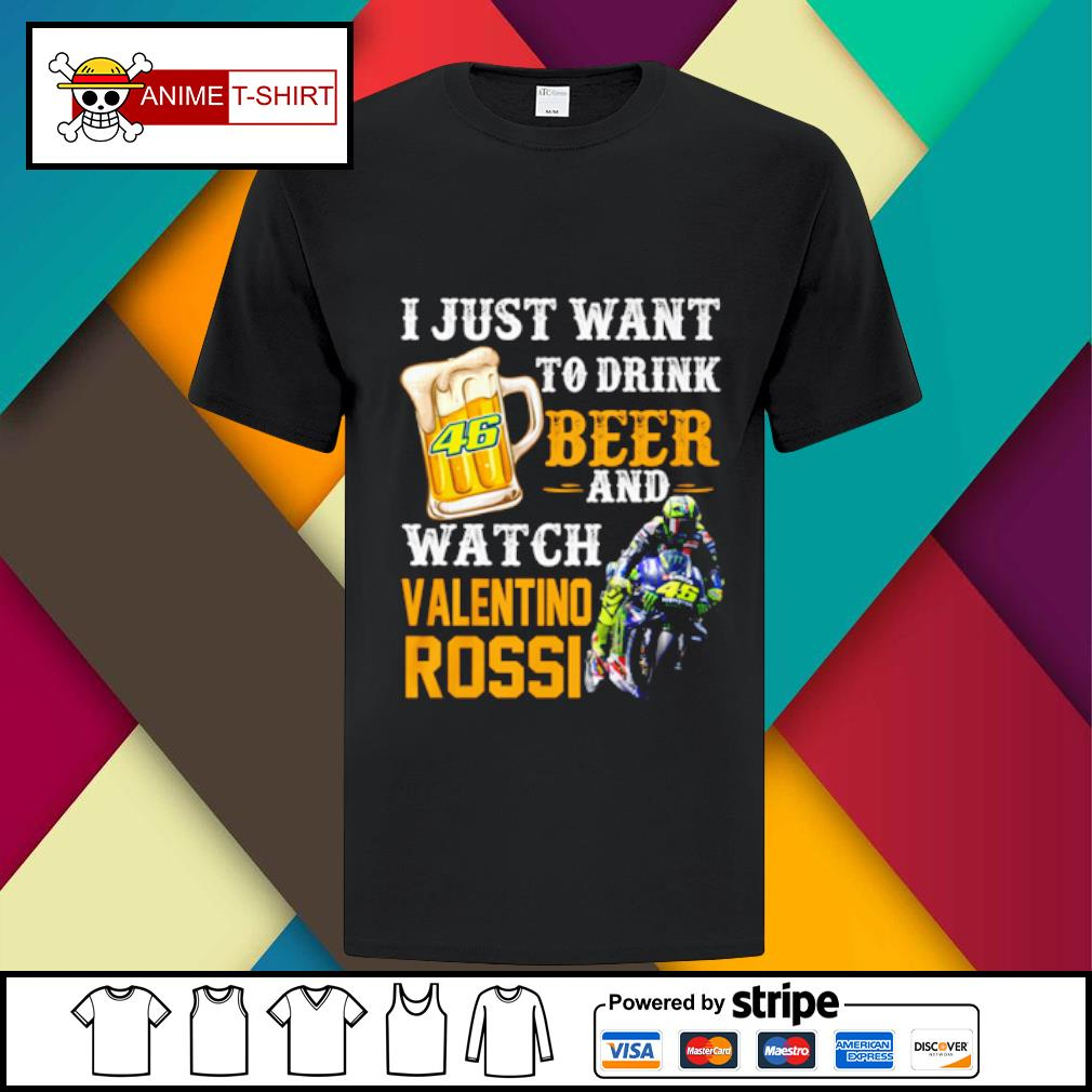 46 I just want to drink beer and watch valentino rossi shirt