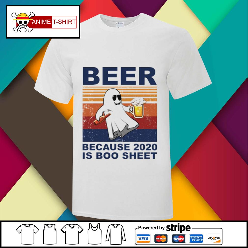 Beer because 2020 is boo sheet shirt