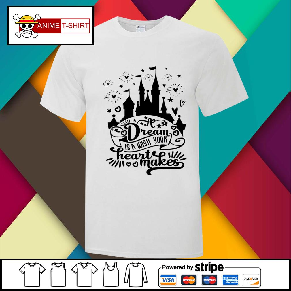 A Dream Is A Wish Your Heart Makes Castle Shirt