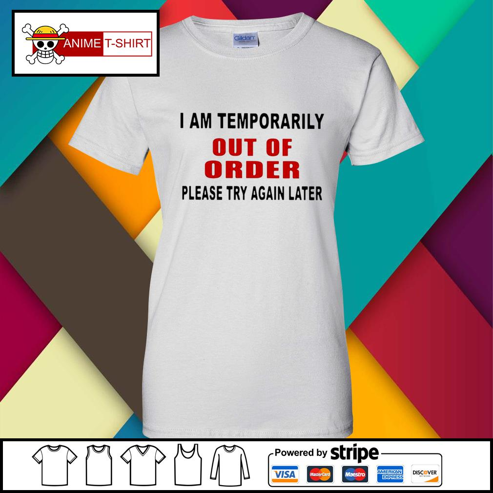 I Am Temporarily Out Of Order Please Try Again Later Shirt ladies-tee