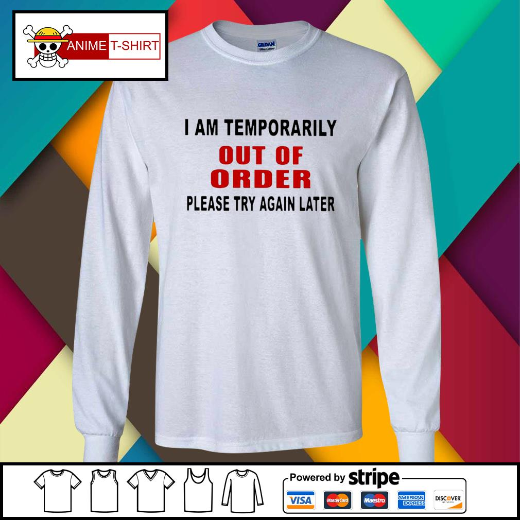 I Am Temporarily Out Of Order Please Try Again Later Shirt longsleeve-tee