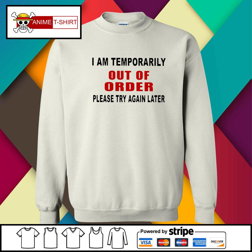 I Am Temporarily Out Of Order Please Try Again Later Shirt sweater