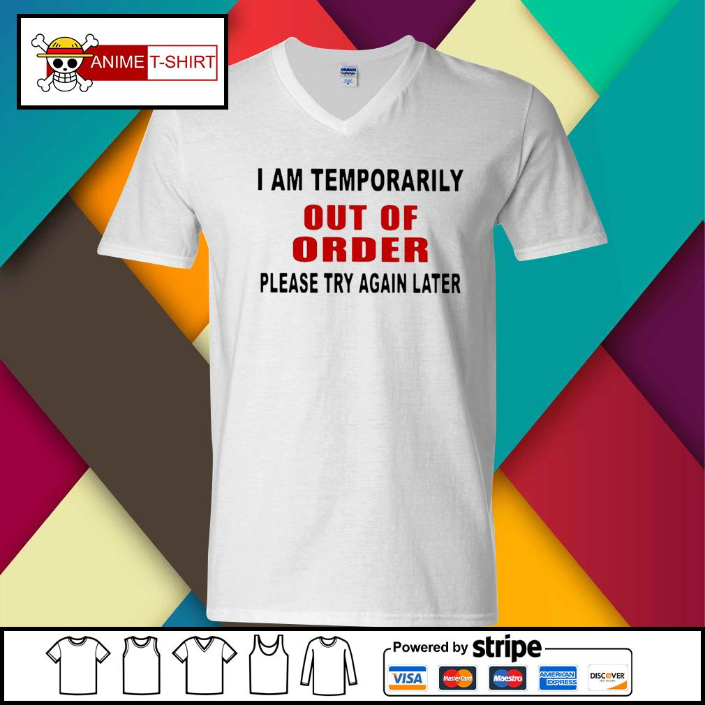 I Am Temporarily Out Of Order Please Try Again Later Shirt v-neck-t-shirt