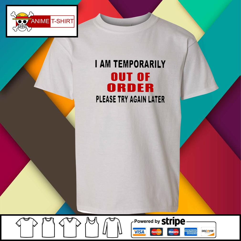 I Am Temporarily Out Of Order Please Try Again Later Shirt youth-tee