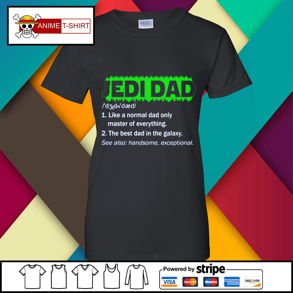 Jedi Dad Like a normal dad only master of everything s ladies-tee