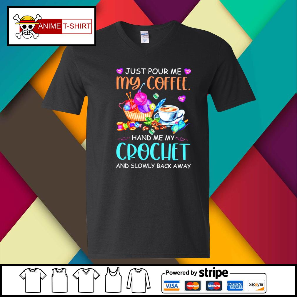 Just Pour Me My Coffee Hand Me My Crochet Shirt v-neck-t-shirt