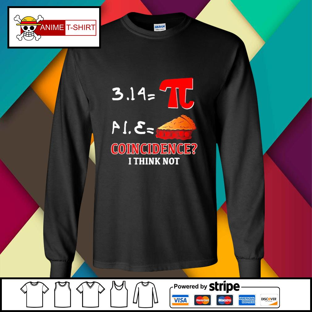 Pi Equals Pie coincidence I think not s longsleeve-tee