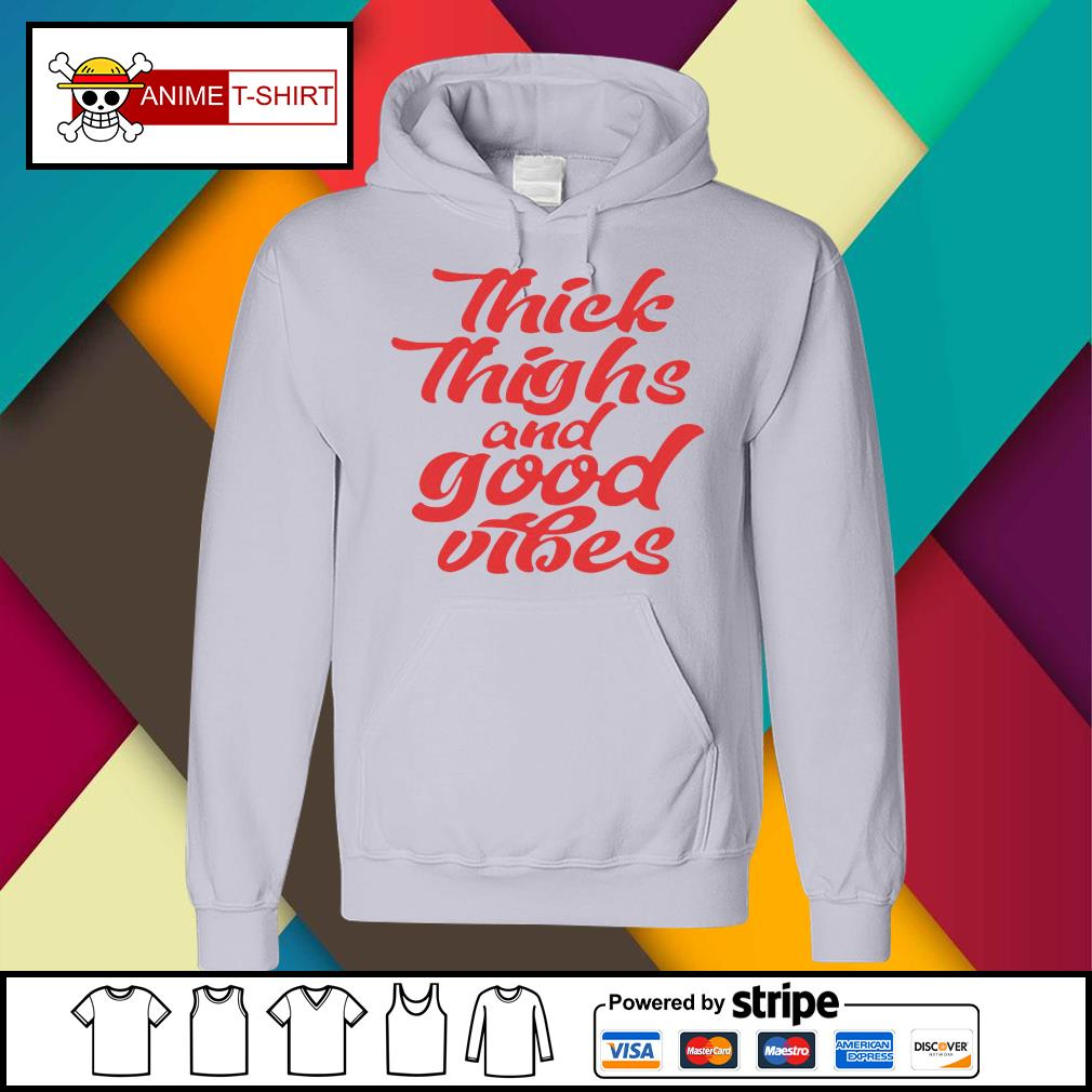 Thick Thighs And Good Vibes Shirt hoodie