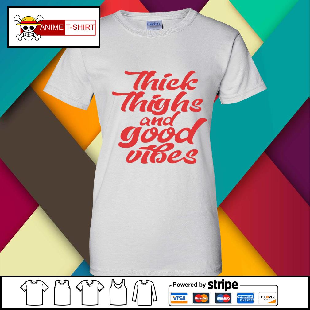 Thick Thighs And Good Vibes Shirt ladies-tee