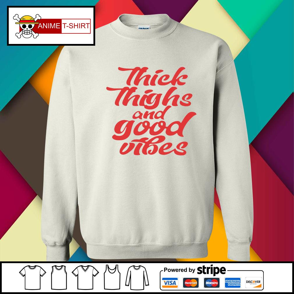 Thick Thighs And Good Vibes Shirt sweater