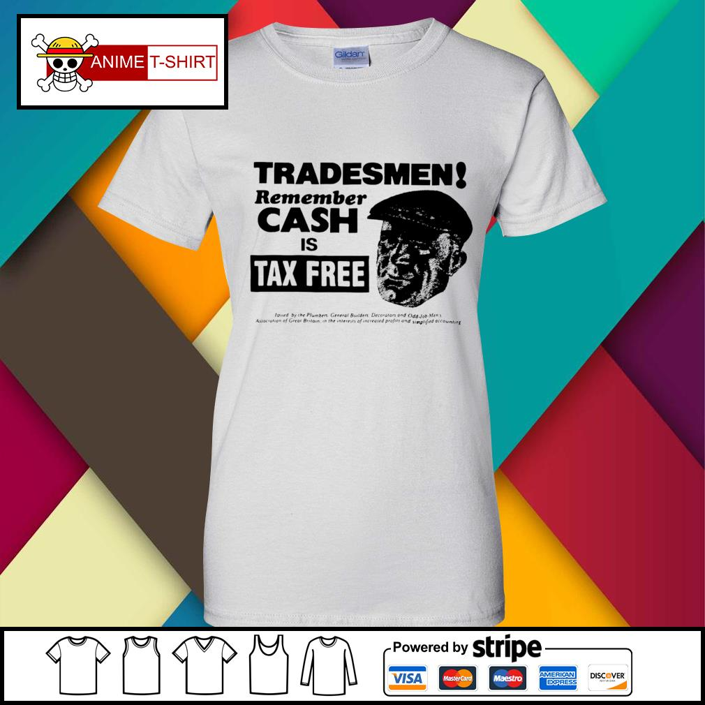 Tradesmen Remember Cash Is Tax Free Shirt ladies-tee