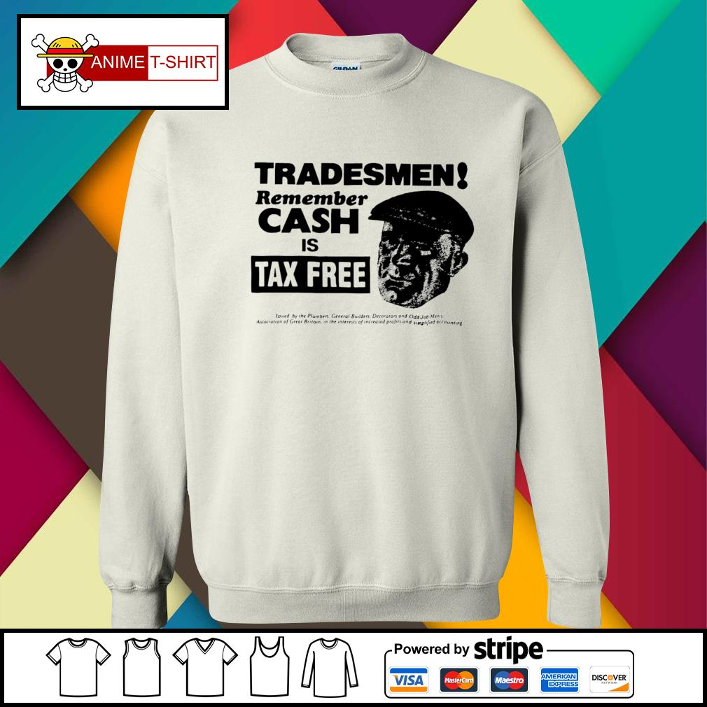 Tradesmen Remember Cash Is Tax Free Shirt sweater