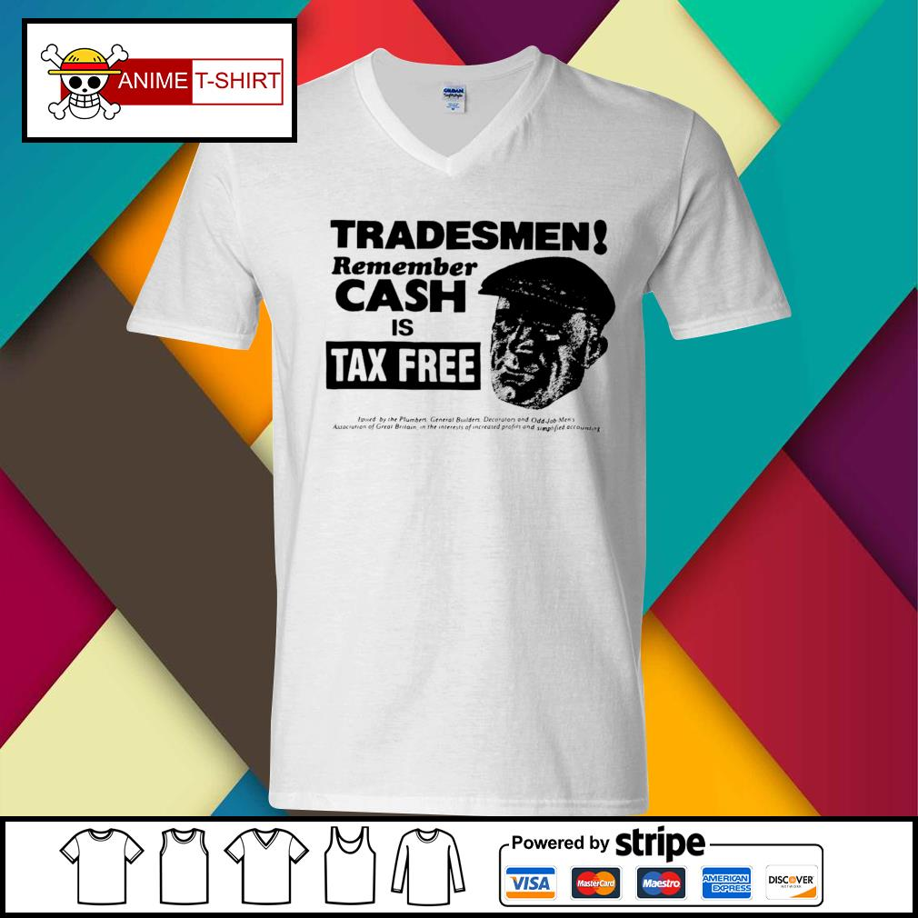 Tradesmen Remember Cash Is Tax Free Shirt v-neck-t-shirt