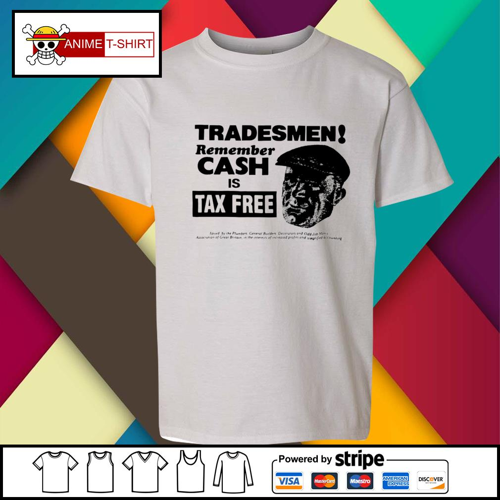 Tradesmen Remember Cash Is Tax Free Shirt youth-tee