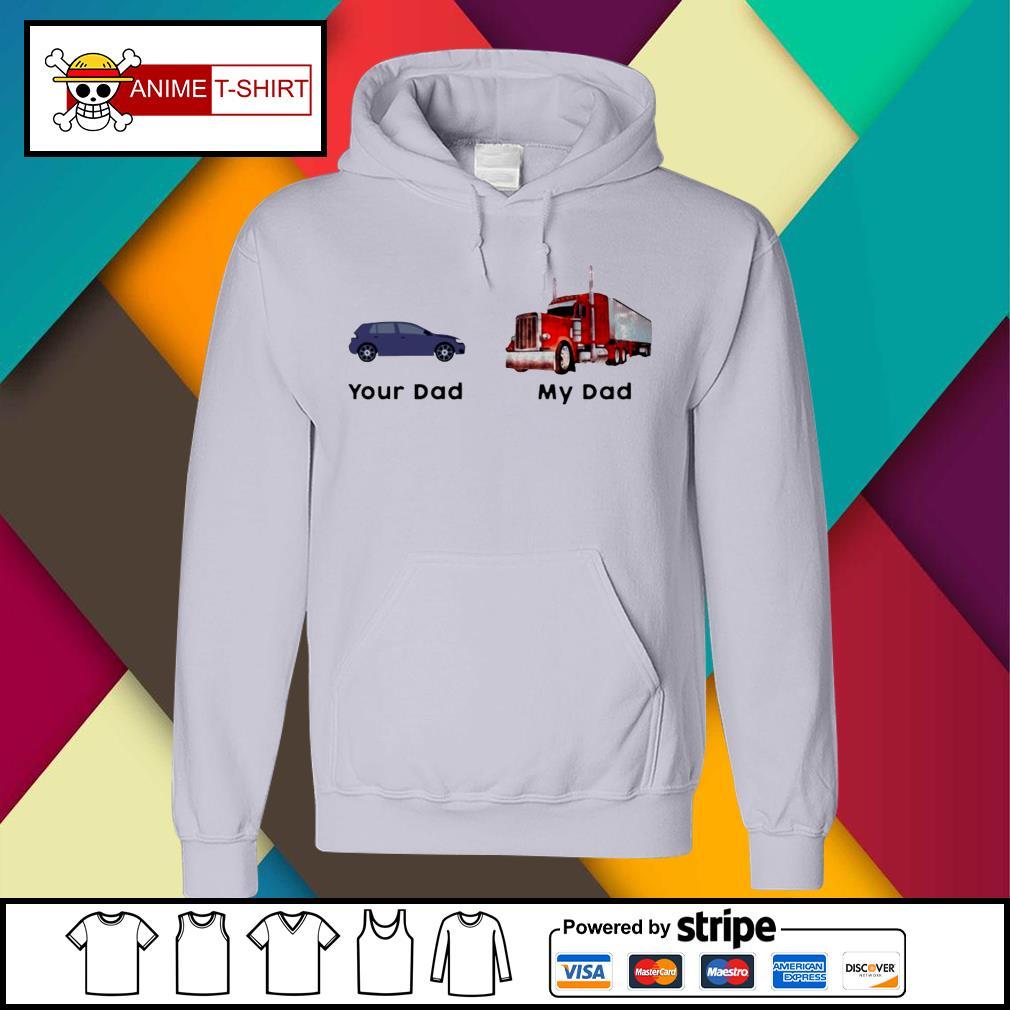 Trucker Your Dad My Dad Shirt hoodie