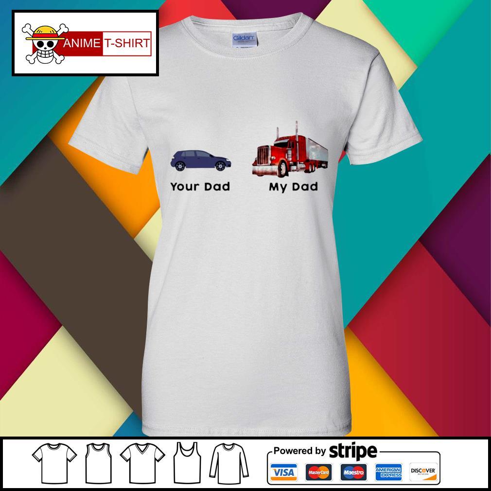 Trucker Your Dad My Dad Shirt ladies-tee