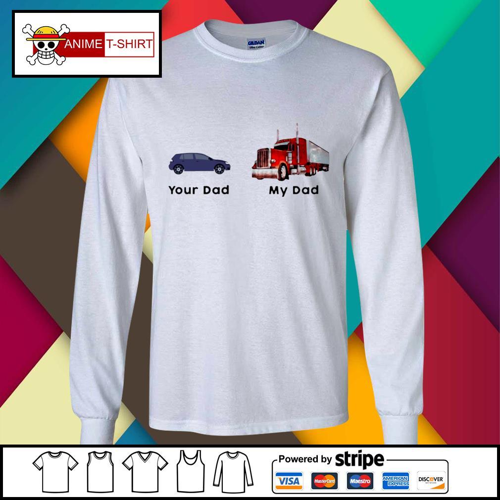 Trucker Your Dad My Dad Shirt longsleeve-tee