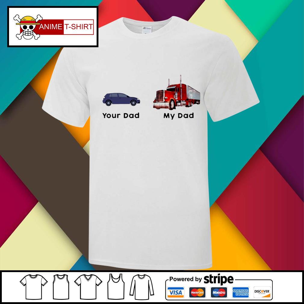 Trucker Your Dad My Dad Shirt