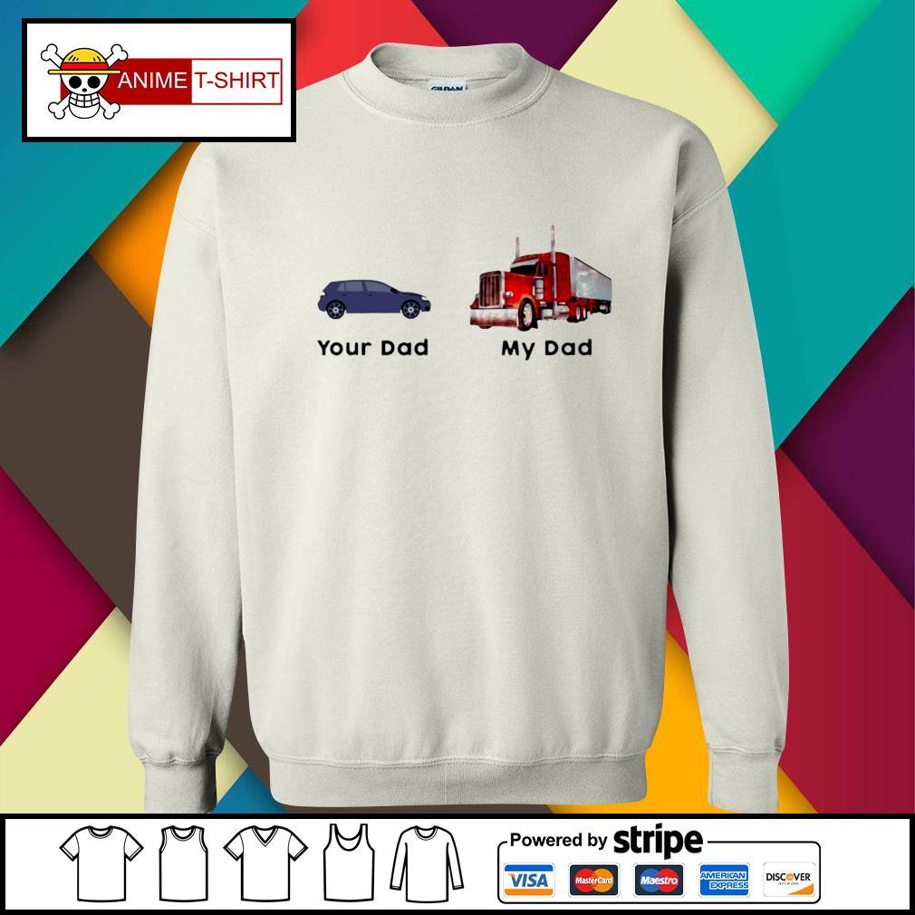 Trucker Your Dad My Dad Shirt sweater